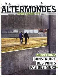David Eloy et Anne-Lucie Acar - Altermondes Hors-série N° 6, Aut : Migrations - Construire des ponts pas des murs.