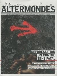David Eloy - Altermondes N° 25, Mars 2011 : Déforestation : un contre sens fatal.