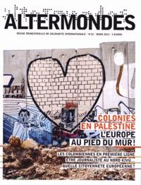 David Eloy - Altermondes N° 33, Mars 2013 : Colonies en Palestine : l'Europe au pied du mur !.