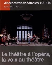 Isabelle Moindrot et Alain Perroux - Alternatives théâtrales N° 113-114, 2e trime : Le théâtre à l'opéra, la voix au théâtre.