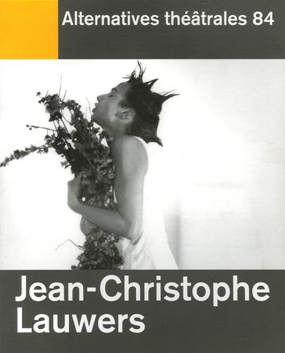 Jean-Marie Piemme et Eric Clémens - Alternatives théâtrales N° 84, 1e Trimestre : Jean Christophe Lauwers.