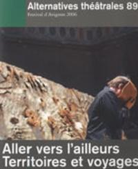 Bernard Debroux - Alternatives théâtrales N° 89, 3e trimestre : Aller vers l'ailleurs, territoires et voyages.