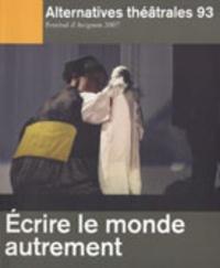 Christophe Triau et Sylvie Martin-Lahmani - Alternatives théâtrales N° 93, 2e trimestre : Ecrire le monde autrement.
