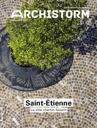 Marc Sautereau - Archistorm Hors-série N° 47 : Saint-Etienne - La ville chemin faisant.