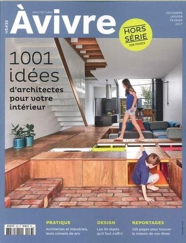 Architectures à vivre - Architectures à vivre Hors-série N° 33, dé : 1001 idées d'architectes pour votre intérieur.
