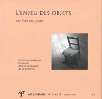 Bernard Chouvier et Juliette Moreau - Art & Thérapie N° 114/115, octobre  : L'enjeu des objets de l'art de jouer - La fonction poétique à l'oeuvre dans la construction de la personne.