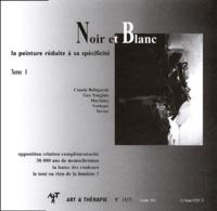 Collectif - Art & Thérapie N° 74/75 Octobre 200 : Noir et Blanc - Tome 1, La peinture réduite à sa spécificité.