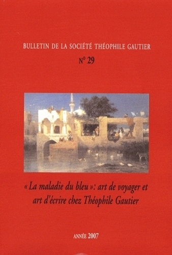 """Martine Lavaud - Bulletin de la Société Théophile Gautier N° 29/2007 : """"La maladie du bleu"""" : art de voyager et art d'écrire chez Théophile Gautier."""