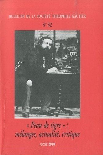 """Pierre Laubriet - Bulletin de la Société Théophile Gautier N° 32/2010 : """"Peau de tigre"""" : mélanges, actualité, critique."""