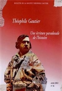 Martine Lavaud et Corinne Saminadayar-Perrin - Bulletin de la Société Théophile Gautier N° 34/2012 : Théophile Gautier : une écriture paradoxale de l'histoire.