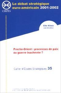 Elie Kheir et  Collectif - Cahier d'Etudes Stratégiques N° 35 : Proche-Orient : processus de paix ou guerre inachevée ?.