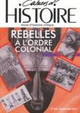 Didier Monciaud et Trinh Van Thao - Cahiers d'Histoire 126, janvier-mars 20 : Rebelles à l'ordre colonial.