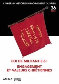 Gilles Descloux et Marianne Enckell - Cahiers d'histoire du mouvement ouvrier N° 36, 2020 : Foi de militant.e.s ! - Engagement et valeurs chrétiennes.