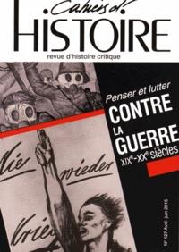 Anne Jollet - Cahiers d'Histoire N° 127 Avril-Juin 20 : Penser et lutter contre la guerre XIXe-XXe siècles.