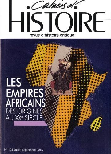 Catherine Coquery-Vidrovitch - Cahiers d'Histoire N° 128, Juillet-sept : Les empires africains des origines au XXe siècle.