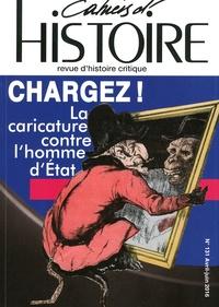 Guillaume Doizy et Pascal Dupuy - Cahiers d'Histoire N° 131, avril-juin 2 : Chargez ! - La caricature contre l'homme d'Etat.
