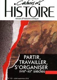 David Hamelin - Cahiers d'Histoire N° 132, juillet-sept : Partir, travailler, s'organiser (XVIIIe-XXe siècles).