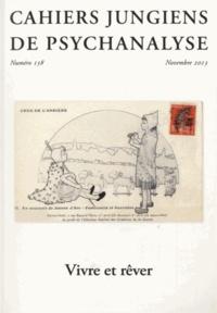 Dominique Guilbault et Laurent Meyer - Cahiers jungiens de psychanalyse N° 138, novembre 201 : Vivre et rêver.