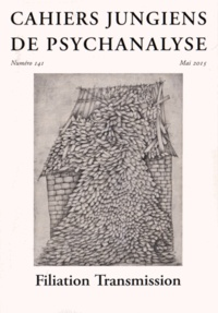 Dominique Guilbault et Laurent Meyer - Cahiers jungiens de psychanalyse N° 141 Mai 2015 : Filiation Transmission.