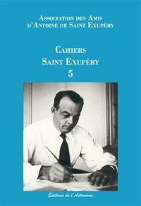 Les Amis de Saint-Exupéry - Cahiers Saint-Exupéry N° 5 : .