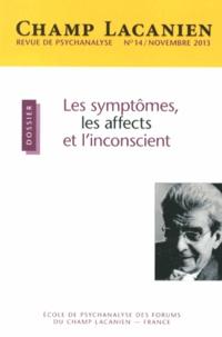 Patrick Barillot - Champ Lacanien N° 14, Novembre 2013 : Les symptômes, les affects et l'inconscient.