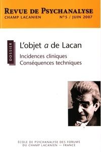 Martine Menès - Champ Lacanien N° 5, juin 2007 : L'objet a de Lacan - Incidences cliniques, conséquences techniques.