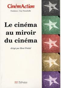 René Prédal et Ginette Vincendeau - CinémAction N° 124 : Le cinéma au miroir du cinéma.