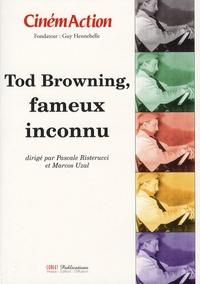 Pascale Risterucci et Patrick Brion - CinémAction N° 125 : Tod Browning, fameux inconnu.