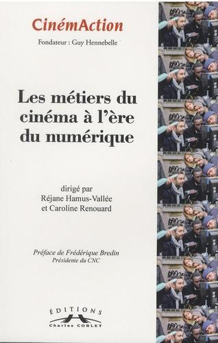 Réjane Hamus-Vallée et Caroline Renouard - CinémAction N° 155 : Les métiers du cinéma à l'ère du numérique.