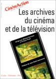 Michel Serceau et  Collectif - CinémAction N° 97 : Les archives du cinéma et de la télévision.