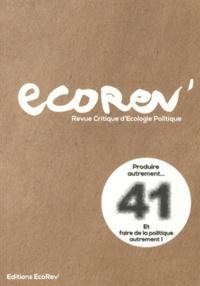 Emmanuel Dessendier et Anita Rozenholc - EcoRev' N° 41, Eté-printemps : Produire autrement... et faire de la politique autrement !.