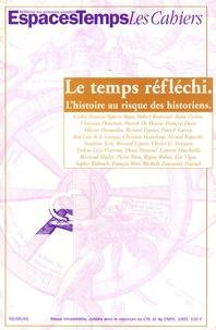 François Dosse - EspacesTemps Les cahiers N° 59/60/61 : Le temps réfléchi - L'histoire au risque des historiens.