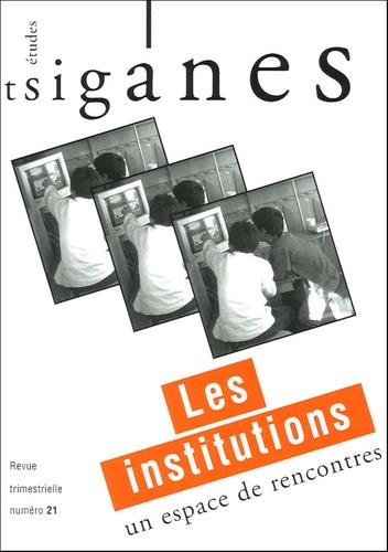 Marie Treps et Marc Bordigoni - Etudes tsiganes N° 21 : Les institutions, un espace de rencontres.
