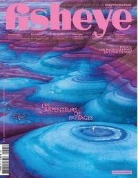 BE Contents (Editions) - Fisheye N° 45, novembre-déce : Les arpenteurs du paysage.
