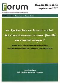 Joël Cadière et Patrick Lechaux - Forum Hors-série septembre : Les recherches en travail social : des connaissances comme finalité ou comme moyen ? - Actes du 5e séminaire d'épistémologie 2016.