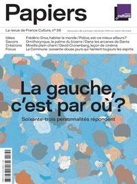 Philippe Thureau-Dangin - France Culture Papiers N° 36, avril-juin 20 : La gauche, c'est par où ? - Soixante-trois personnalités répondent.
