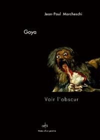 Jean-Paul Marcheschi - Goya - Voir l'obscur. 2 CD audio