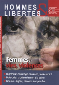 Nicole Savy et Michel Tubiana - Hommes & Libertés N° 141, Janvier-févr : Femmes : vies, violences.