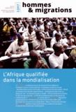 Marie Poinsot - Hommes & Migrations N° 1307, juillet-aoû : L'Afrique qualifiée dans la mondialisation.