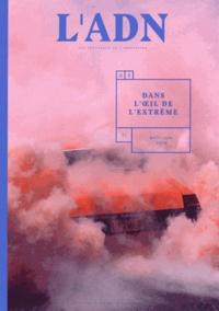 Adrien de Blanzy - L'ADN N° 3, avril-juin 201 : Dans l'oeil de l'extrême.
