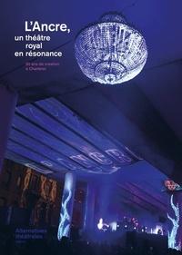 Laurence Van Goethem - L'Ancre, un théâtre royal en résonance - 50 ans de création à Charleroi.