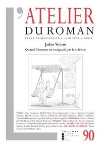 Lakis Proguidis - L'atelier du roman N° 90, juin 2017 : Jules Verne - Quand l'homme ne craignait pas la science.