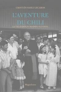 Cristian Sahli Lecaros - L'aventure du Chili - La vie d'Adolfo Rodriguez Vida.