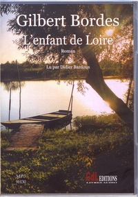 Gilbert Bordes - L'enfant de Loire. 1 CD audio MP3