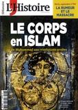 Héloïse Kolebka - L'Histoire N° 458, avril 2019 : Le corps en islam - Du Muhammad aux révolutions arabes.
