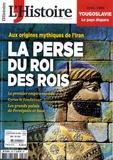Héloïse Kolebka - L'Histoire N° 460, juin 2019 : La Perse du roi des rois.