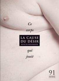 Marie-Hélène Brousse - La Cause du désir N° 91, Novembre 2015 : Ce corps qui jouit.
