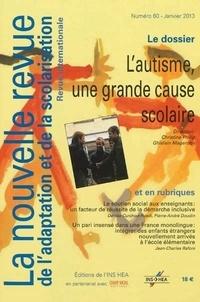 Christine Philip et Ghislain Magerotte - La nouvelle revue de l'adaptation et de la scolarisation N° 60, Janvier 2013 : L'autisme, une grande cause scolaire.