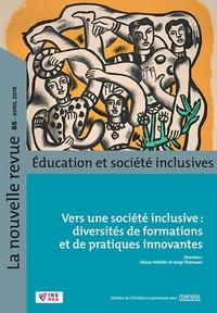 Liliane Pelletier et Serge Thomazet - La nouvelle revue Education et société inclusives N° 85, avril 2019 : Vers une société inclusive : diversités de formations et de pratiques innovantes.