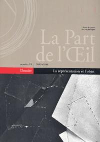 Collectif - La Part de l'Oeil N° 19 : La représentation et l'objet.